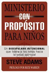 Ministerio con propósito para niños: Un discipulado intencional que lidera a los niños hacia la salud espiritual