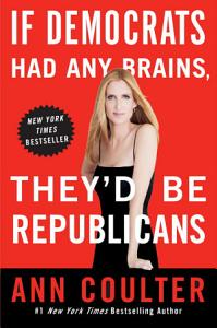 If Democrats Had Any Brains  They d Be Republicans Book