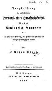 Vergleichung des ursprünglichen Entwurfs eines Strafgesetzbuches für das Königreich Hannover mit dem revidirten Entwurfe, wie solcher den Ständen des Königreichs mitgetheilt worden ... Zugleich als Fortsetzung der Anmerkungen zu dem Entwurfe