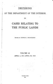 Decisions of the Department of the Interior in Cases Relating to the Public Lands: Volume 40
