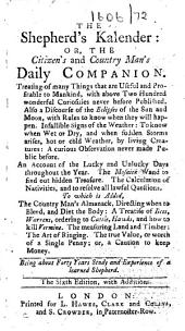 The Shepherd's Kalender: Or, the Citizen's and Country Man's Daily Companion ... To which is Added, the Country Man's Almanack ... The Sixth Edition, with Additions. [The Preface Signed: J. S.]