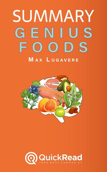 Summary of  Genius Foods  by Max Lugavere   Free book by QuickRead com