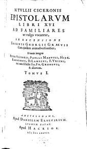 Epistolarum Libri XVI Ad Familiares ut vulgo vocantur: Volume 1