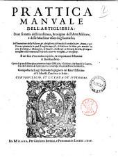 Prattica manuale dell'artiglieria, doue si tratta dell'eccellenza, & origine dell'arte militare, e delle machine vsate da gli antichi; ... composta da Luigi Colliado ..