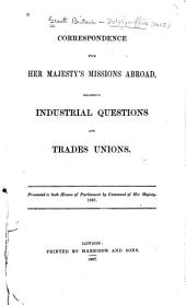 Correspondence with Her Majesty's Missions Abroad, Regarding Industrial Questions and Trade Unions