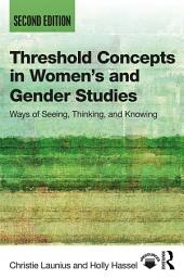 Threshold Concepts in Women's and Gender Studies: Ways of Seeing, Thinking, and Knowing, Edition 2