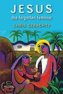 Jesus the Forgotten Feminist
