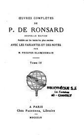 Oeuvres complètes de P. de Ronsard: nouvelle édition publiée sur les textes les plus anciens avec les variantes et des notes/