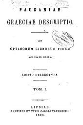 Pausaniae Graeciae descriptio: ad optimorum librorum fidem accurate edita, Volume 1
