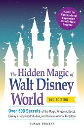 The Hidden Magic of Walt Disney World: Over 600 Secrets of the Magic Kingdom, Epcot, Disney's Hollywood Studios, and Disney's Animal Kingdom, Edition 2