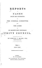Reports of Cases Heard and Determined by the Judicial Committee and the Lords of His Majesty's Most Honourable Privy Council: Volume 1