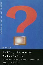 Making Sense of Television: The Psychology of Audience Interpretation, Edition 2