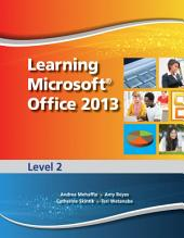 Learning Microsoft Office 2013: Level 2 Student Edition