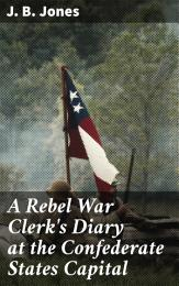 A Rebel War Clerk's Diary at the Confederate States Capital