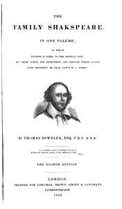 The family Shakespeare  expurgated by T  Bowdler   in which those words are omitted which cannot with propriety be read aloud in a family  by T  Bowdler