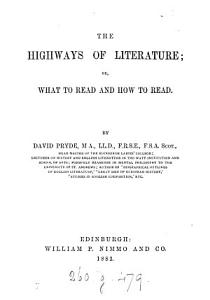 The Highways of Literature  Or  What to Read and how to Read PDF