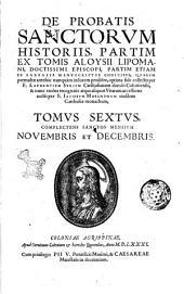 De probatis sanctorum historiis, partim ex tomis Aloysii Lipomani, doctissimi episcopi, partim etiam ex egregiis manuscriptis codicibus, quarum permultae antehac nunquam in lucem prodeire, nunc recens ... collectis per f. Laurentium Surium ... Tomus primus [-septimus]: Tomus sextus, complectens sanctos mensium Nouembris et Decembris, Volume 6