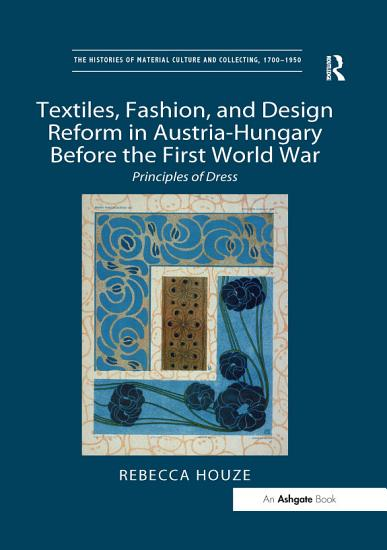 Textiles  Fashion  and Design Reform in Austria Hungary Before the First World War   PDF