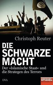 Die schwarze Macht: Der »Islamische Staat« und die Strategen des Terrors - Ein SPIEGEL-Buch