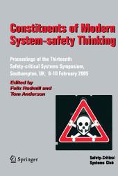 Constituents of Modern System-safety Thinking: Proceedings of the Thirteenth Safety-critical Systems Symposium, Southampton, UK, 8-10 February 2005