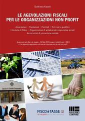 Le agevolazioni fiscali per le organizzazioni non profit: Aggiornato al Decreto-Legge n. 228 del 2012 (Legge di stabilità per il 2013) con appendice legislativa sulle norme tributarie per gli enti non profit