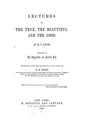 Lectures on the True, the Beautiful and the Good: Increased by an Appendix on French Art