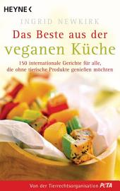 Das Beste aus der veganen Küche: 150 internationale Gerichte für alle, die ohne tierische Produkte genießen möchten