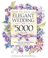 How to Have an Elegant Wedding for  5 000 or Less PDF