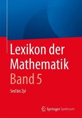 Lexikon der Mathematik: Band 5: Sed bis Zyl, Ausgabe 2