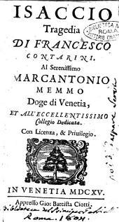 Isaccio tragedia di Francesco Contarini. Al serenissimo Marcantonio Memmo Doge di Venetia, ..
