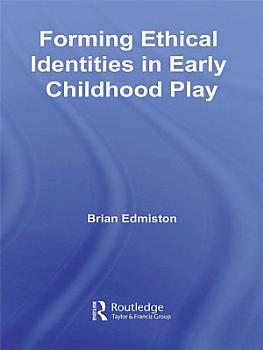 Forming Ethical Identities in Early Childhood Play PDF