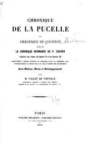 Chronique de la Pucelle: ou, Chronique de Cousinot, suivie de La chronique normande de P. Cochon, relatives aux règnes de Charles VI et de Charles VII, restituées à leurs auteurs et publiées pour la première fois intégralement à partir de l'an 1403, d'après les manuscrits; avec notices, notes et développements