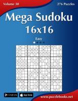 Mega Sudoku 16x16   Easy   Volume 30   276 Puzzles PDF