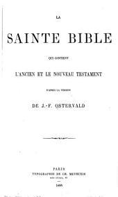 La Sainte Bible: qui contient L'Ancien et le Nouveau Testament