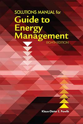 Solutions Manual for Guide to Energy Management  Eighth Edition PDF