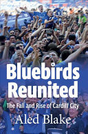 Bluebirds Reunited   the Fall and Rise of Cardiff City