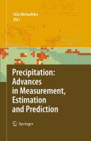 Precipitation: Advances in Measurement, Estimation and Prediction