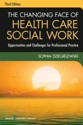 The Changing Face Of Health Care Social Work Third Edition Book PDF