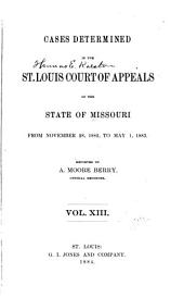 Cases Determined by the St. Louis, Kansas City and Springfield Courts of Appeals of the State of Missouri: Volume 13