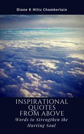 Inspirational Quotes from Above: Words to Strengthen the Hurting Soul