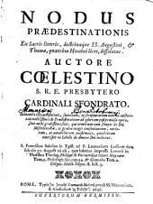 Nodus praedestinationis ex sacris litteris, doctrináque SS. Augustini et Thomae, quantum Homini lecet, dissolutus