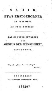 Werke: Bd. Sahir, Eva's Erstgeborner im Paradiese. Dis zu frühe Erwachen des Genius der Menschheit. Bruchstück