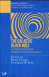 The Galactic Black Hole: Lectures on General Relativity and Astrophysics