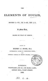 The Elements of Euclid, books i-vi; xi. 1-21; xii. 1,2; ed. by H.J. Hose