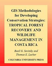 GIS Methodologies for Developing Conservation Strategies: Tropical Forest Recovery and Willdlife Management in Costa Rica
