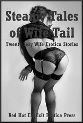 Steamy Tales of Wife Tail: Twenty Hot Wife Stories