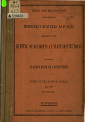 Hints & Suggestions Together with Important Statutes & Acts Relative to the Keeping of Accounts at State Institutions, Including Classification of Expenditures...1907...