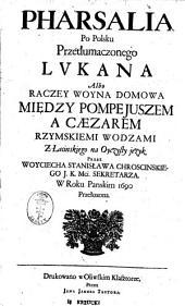 Pharsalia ¬po ¬polsku ¬przetłumaczonego ¬Lukana: albo raczey woyna domowa między Pompejuszem a Caezarem rzymskiemi wodzami