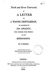 Truth and error contrasted, in a letter to a young gentleman, in answer to his Apology, for joining the people called Methodists, by a friend [signed Philalethes].