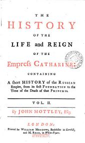THE HISTORY OF THE LIFE AND REIGN OF THE EMPREFS CATHARINE